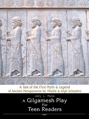 A Gilgamesh Play for Teen Readers By Parks, Jerry
